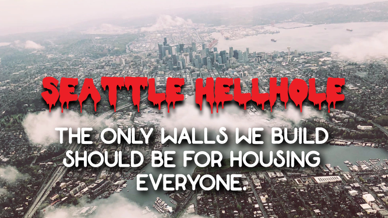 "Aerial photograph of Seattle in the haze with the words ""Seattle Hellhole"" and subtitle ""The Only walls we build should be for housing everyone."""