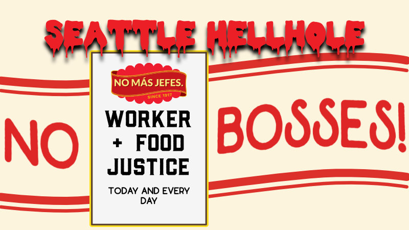 "The Hellhole - Week of 3/11/2019 header image which reads ""Seattle Hellhole"" atop a faux Darigold Label with the words ""No Bosses!"", ""Worker + Food Justice today and every day"" and ""No mas jefes."""