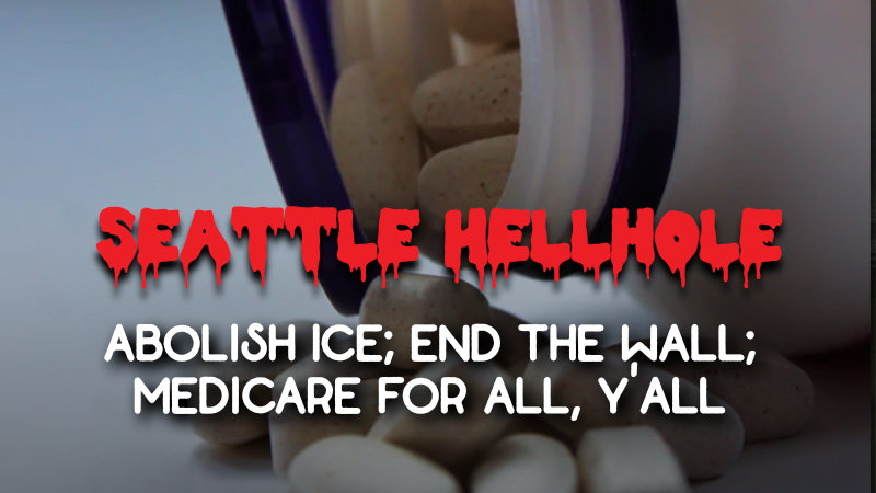 "Picture of pills with the words ""Seattle Hellhole"" and subtitle ""Abolish Ice; End the Wall; Medicare for All, Y'All"""