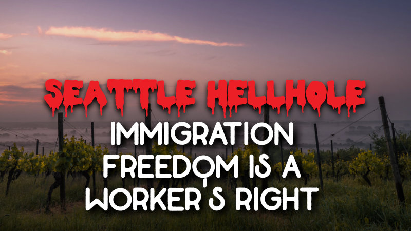 "The Hellhole - Week of 4/22/2019. Image of vineyard at sunrise with the words ""Seattle Hellhole"" and ""Immigration Freedom is a Worker's Right."""