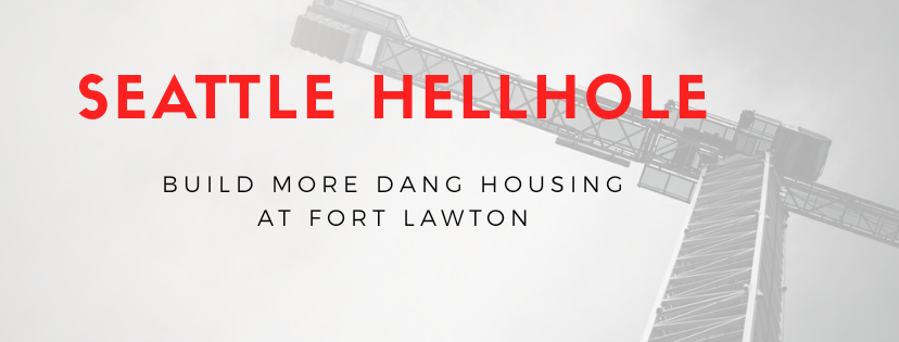 "Image reads ""Seattle Hellhole"" with subtitle ""Build more dang housing at Fort Lawton"" on a backdrop of a crane and a construction site."