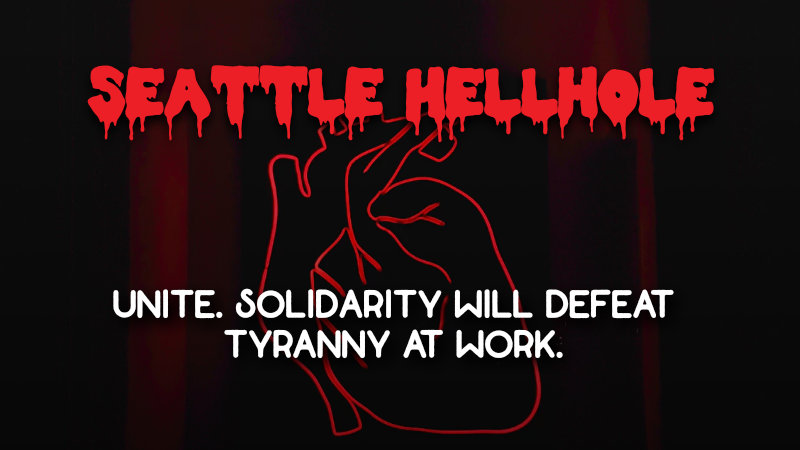 "Banner reads ""Seattle Hellhole"" with caption ""Unite. Solidarity will defeat tyranny at work"" over an image of a neon heart."