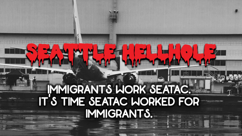 "Banner image read ""Seattle Hellhole"" with the subtitle Immigrants work Seatac; It's time SeaTac worked for immigrants.: atop a picture of SeaTac International Airport"