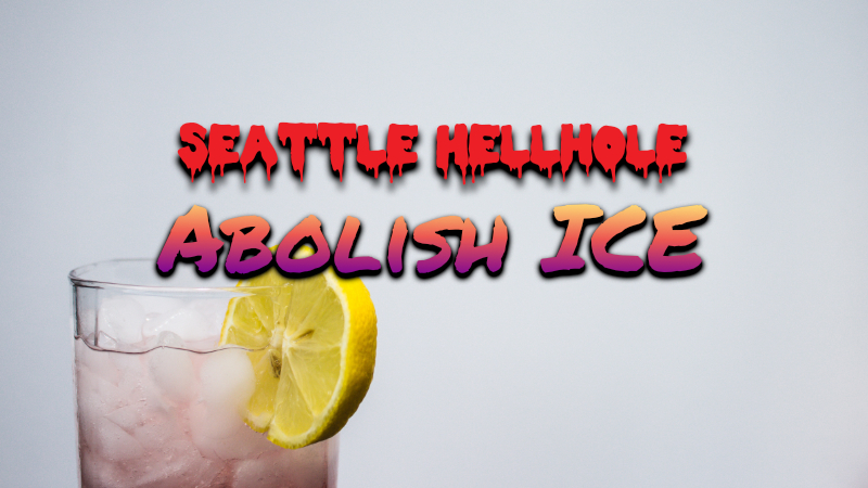 "Image of melted iced tea with slice of lemon with the words ""Seattle Hellhole"" and ""Abolish ICE"""