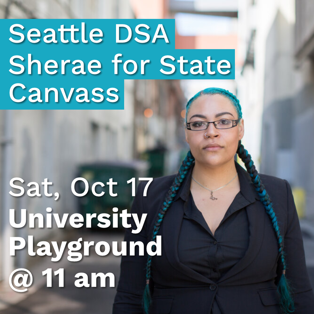 Photo of Sherae Lascelles in side-street in black blazer and teal braids and glass. Text reads Seattle DSA Sherae for State Canvass Sat, Oct 17, University Playground @ 11 AM